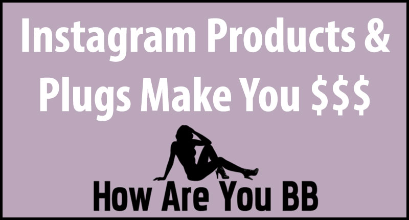 Profiting from Instagram products and plugs