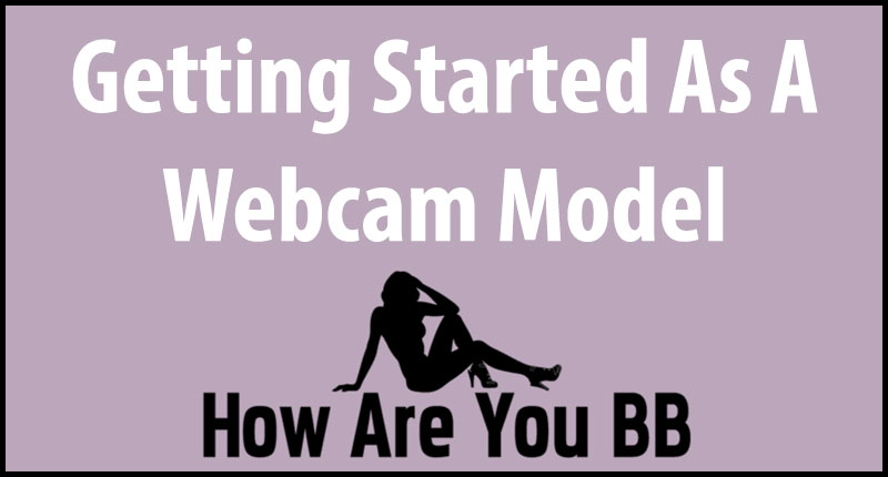 getting started as a webcam model