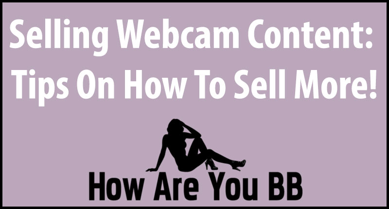 Selling Webcam Content