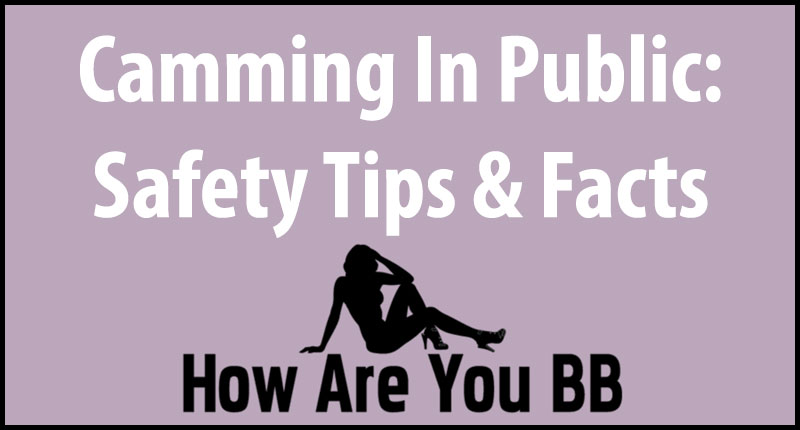 Tips for Camming in Public