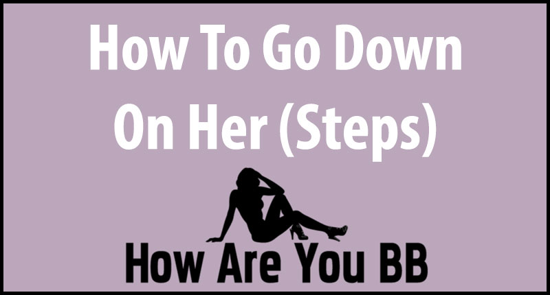 How To Go Down On A Girl