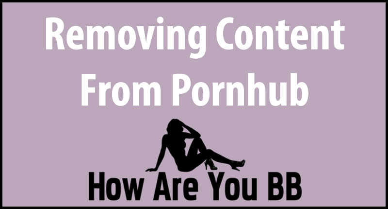 how to remove content pornhub support